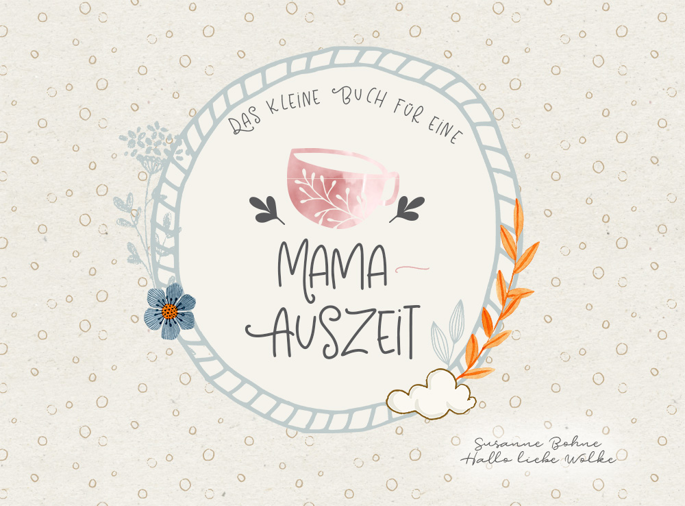 Das kleine Buch für eine Mama-Auszeit_Wohlfühlgedanken von Susanne Bohne und Hallo liebe Wolke