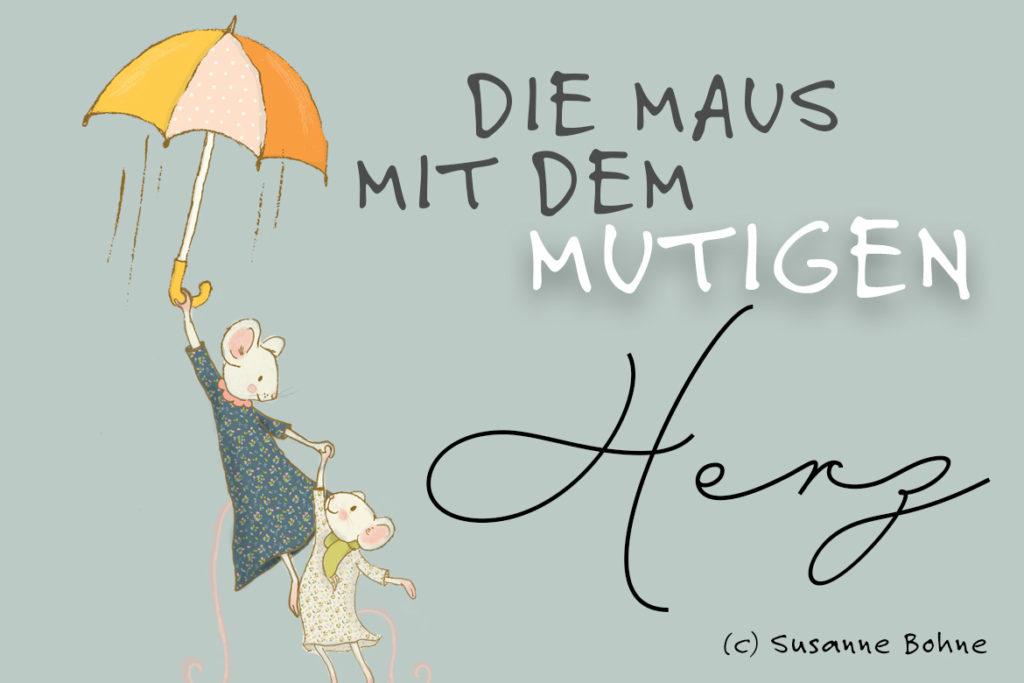 Die Maus mit dem mutigen Herz - eine Geschichte für Kinder von Wilma Wochenwurm - Susanne Bohne