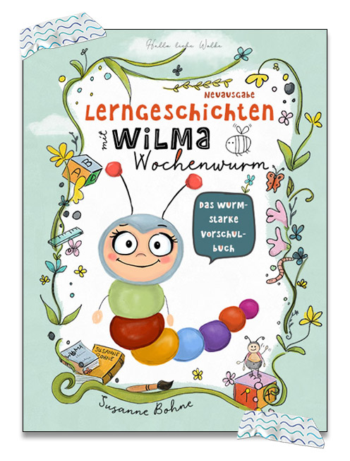 Lerngeschichten mit Wilma Wochenwurm Das wurmstarke Vorschulbuch Neuausgabe (c) Susanne Bohne
