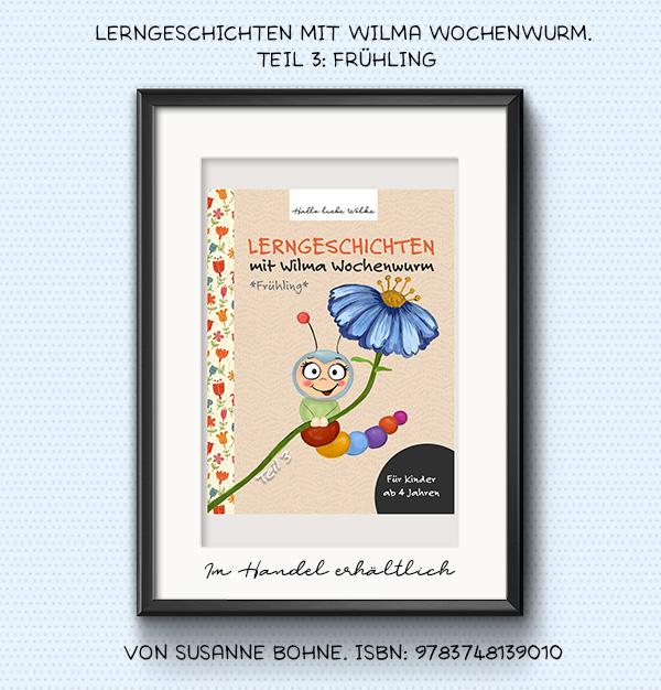 Lerngeschichten mit Wilma Wochenwurm Teil 3 Frühling - Kinderbuch - Für Kinder in Kindergarten und Grundschule - Susanne Bohne
