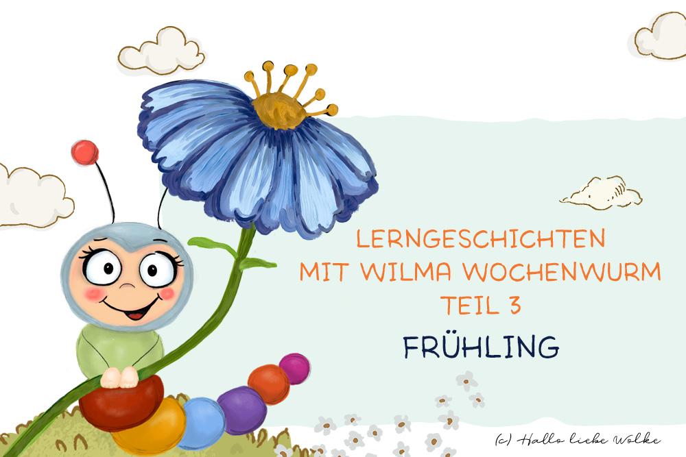 Lerngeschichten mit Wilma Wochenwurm Teil 3 Frühling für Kinder in Kita Kindergarten und Vorschule Kaulquappe Schmetterling Bienen Ostern Lernheft