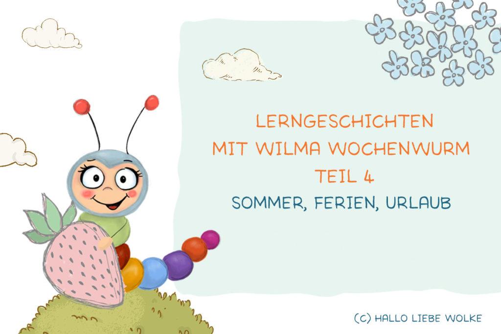 Lerngeschichten mit Wilma Wochenwurm Teil 4 Sommer Ferien Urlaub - Kinderbuch - Für Kinder in Kindergarten Kita und Grundschule - Susanne Bohne