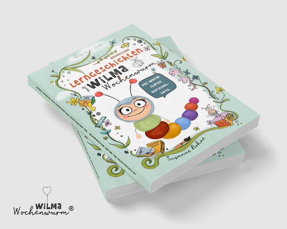 Lerngeschichten mit Wilma Wochenwurm Das wurmstarke Vorschulbuch für Kinder ab 5 Jahren