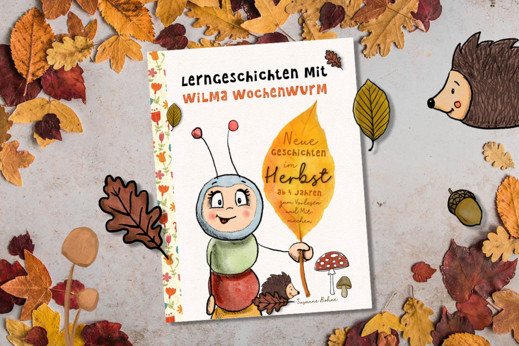 Lerngeschichten mit Wilma Wochenwurm neue Geschichten im Herbst für Kinder ab 4 Jahren in Kita Kindergarten und Vorschule