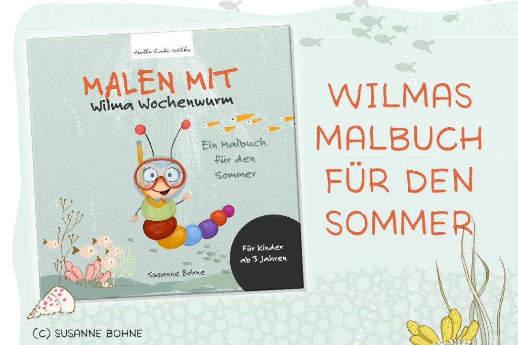Malen mit Wilma Wochenwurm - Ein Malbuch für den Sommer für Kinder ab 3 Jahren von Susanne Bohne