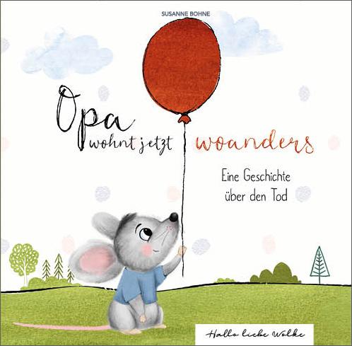 Opa wohnt jetzt woanders_Eine Geschichte für Kinder über den Tod_Susanne Bohne_Hallo liebe Wolke