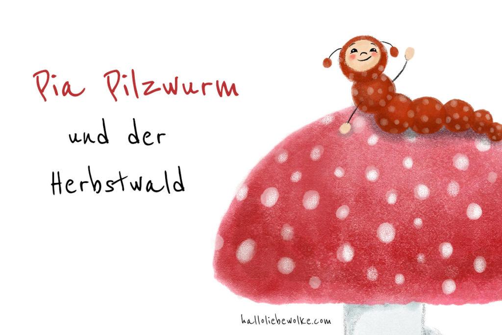 Pia Pilzwurm und der Herbstwald Eine Geschichte für Kinder im Herbst Pilze Fliegenpilz Vogelfutter Traumfänger Hallo liebe Wolke