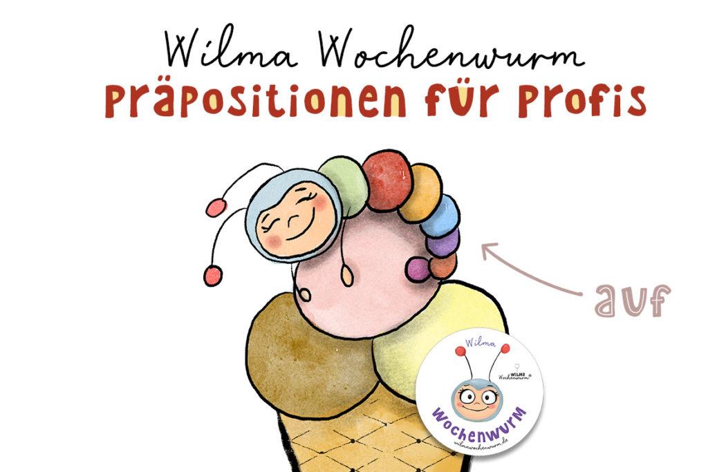 Präpositionen Kinder Kindergarten Sprachförderung Arbeitsblatt Bilder zum Ausdrucken Wilma Wochenwurm über unter auf vorne hinten neben zwischen lernen üben erklären kinderbuch