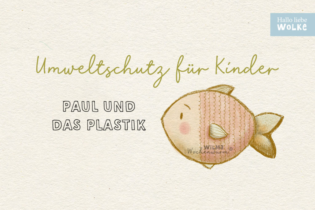 Umweltschutz für Kinder Paul Plastik Meer Umweltverschmutzung Müll Klimawandel Klimaschutz Klima Wilma Wochenwurm