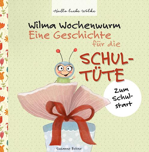 Wilma Wochenwurm Eine Geschichte für die Schultüte Susanne Bohne Hallo liebe Wolke